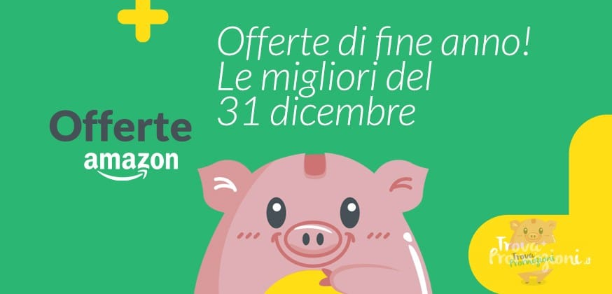Offerte Amazon 31 dicembre
